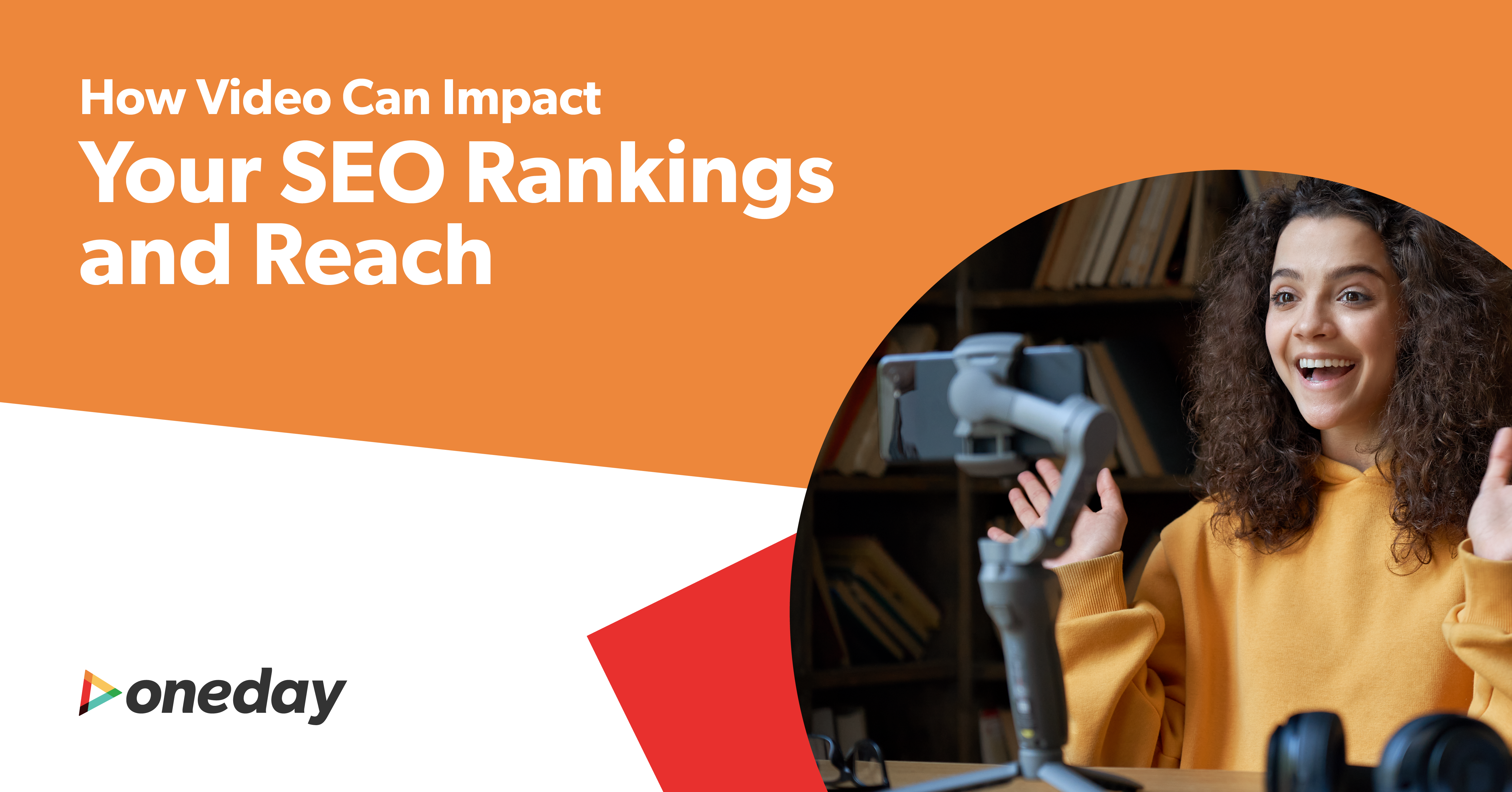 Insights and best practices from OneDay on using video content to drive SEO, expand your reach, and propel your entire marketing strategy forward.